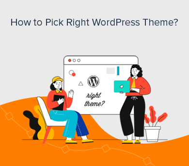 How to Pick The Right WordPress Theme