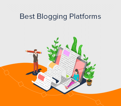 Best Blogging Platforms Reviewed with Side by Side Comparison