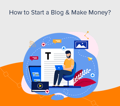 Start a Blog and Make Money (Easy and Simple Guide)